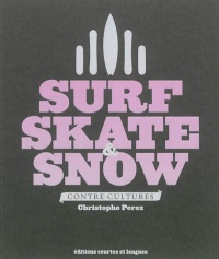 Vignette du livre Surf, skate & snow: contre-culture