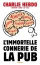 Couverture : Immortelle connerie de la pub  Charb,  Catherine,  Luz,  Riss