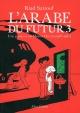 Couverture : L'Arabe du futur T.3 : Une jeunesse au Moyen-Orient (1985-1987) Riad Sattouf