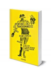 Aventures chez les transhumanistes : cyborgs, techno-utopistes...