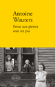 Couverture : Pense aux pierres sous tes pas Antoine Wauters