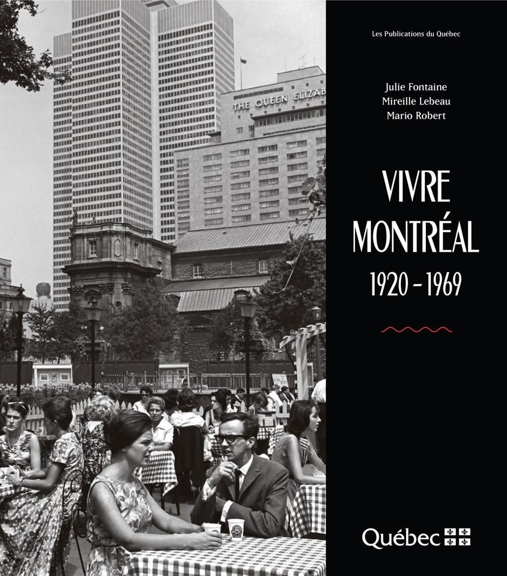 Couverture : Vivre Montréal, 1920-1969 Julie Fontaine, Mario Robert, Mireille Lebeau