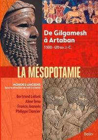 La Mésopotamie, de Gilgamesh à Artaban : 3,300 - 120 av J.C.