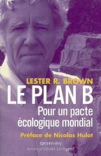 Plan B - pour un Pacte Écologique Mondial (Le)