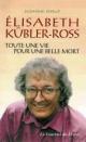 Couverture : Elisabeth Kübler-Ross, Toute une Vie pour une Belle Mort Suzanne Shaup