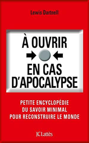 À ouvrir en cas d'apocalypse: comment reconstruire notre monde...
