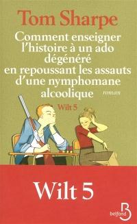 Wilt T.5: Comment enseigner l'histoire à un ado dégénéré en repou