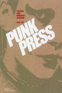 Punk press: l'histoire d'une révolution esthétique : 1969-1979