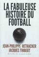 Couverture : La fabuleuse histoire du football Jacques Thibert, Jean-philippe Rethacker, Albert Batteux