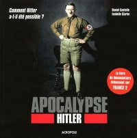 Apocalypse Hitler : comment Hitler a-t-il été possible?