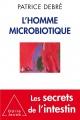Couverture : L'homme microbiotique.Les secrets de l'intestin Patrice Debré