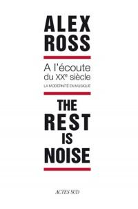 The Rest Is Noise a l'Écoute du XXe Siècle la Modernité en musiqu