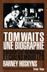 Tom Waits, une biographie: swordfishtrombones et chiens mouillés