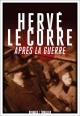Couverture : Après la guerre Hervé Le Corre