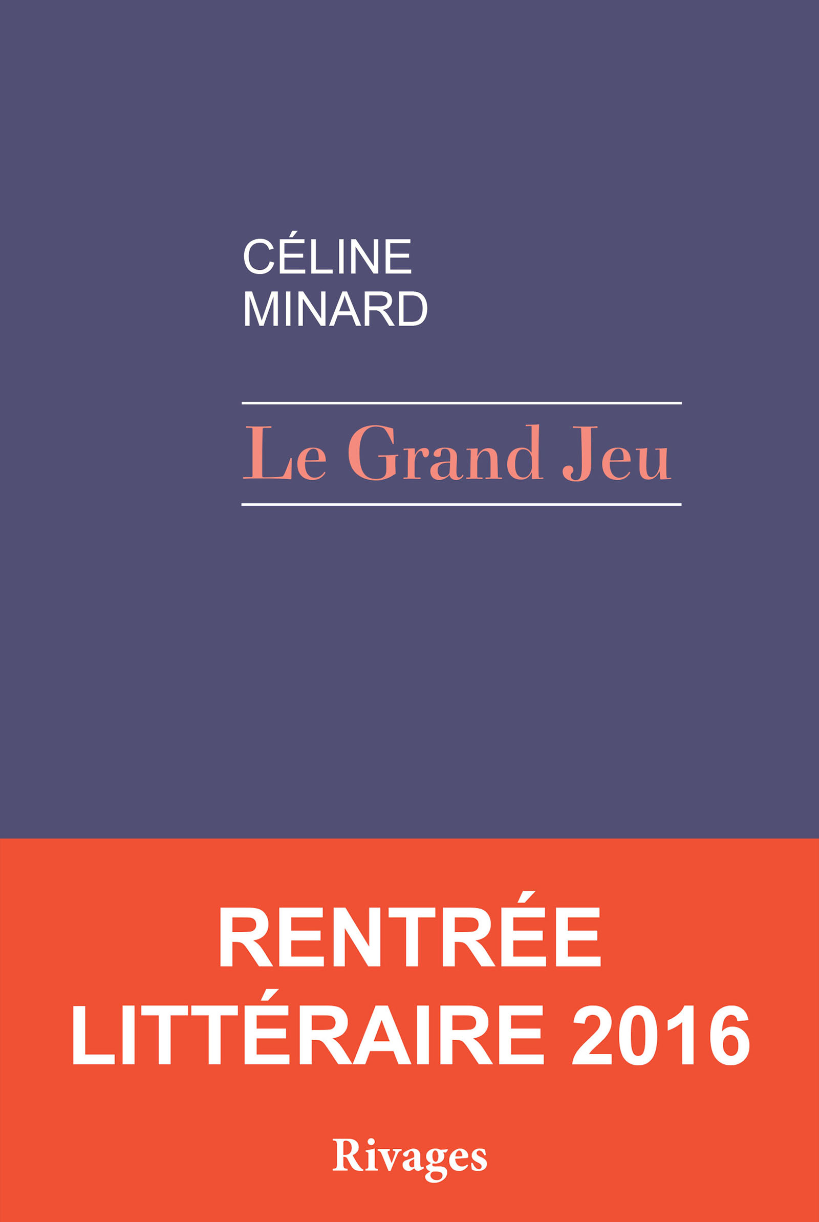 Couverture : Le grand jeu Céline Minard