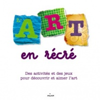 L'art en récré: des activités et des jeux pour découvrir et aimer