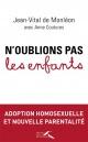 Couverture : N'oublions pas les enfants: adoption homosexuelle et nouvelle par Jean-vital De Monléon, Anne Coutures