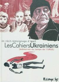Les cahiers ukrainiens : Mémoires du temps de l'URSS