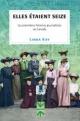 Couverture : Elles étaient seize: les premières femmes journalistes au Canada Linda Kay