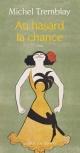 Couverture : Au hasard la chance (marché européen) Michel Tremblay