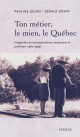 Couverture : Ton métier, le mien, le Québec: fragments de correspondance Pauline Julien, Gérald Godin