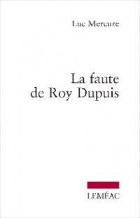 Faute de Roy Dupuis (La)