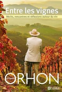Entre les Vignes : Récits, Rencontres et Réflexions Autour du Vin