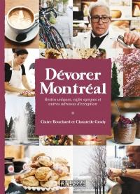 Dévorer Montréal: Restos uniques, cafés sympas et autres...