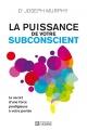 Couverture : Puissance de votre subconscient (La) Joseph Murphy