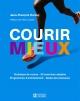 Couverture : Courir mieux : Technique de course, 90 exercices adaptés Jean-françois Harvey, Pierre Lavoie