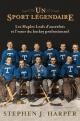 Couverture : Un sport légendaire :les Maple Leafs d'autrefois et l'essor... Stephen Harper