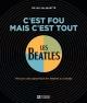 Couverture : C'est fou, mais c'est tout: parcours discographique des Beatles.. Gilles Valiquette