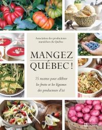 Mangez Québec! : 75 recettes pour célébrer les fruits et légumes