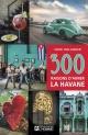 Couverture : 300 raisons d'aimer La Havane Heidi Hollinger