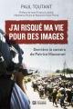 Couverture : J'ai risqué ma vie pour des images: derrière la caméra de Patrice Paul Toutant