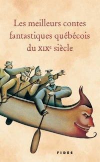 Meilleurs contes fantastiques québécois du XIXe siècle (Les)