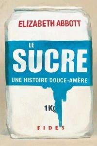 Sucre : Une histoire douce-amère (Le)