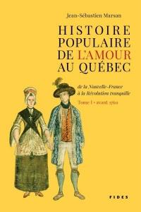 Histoire populaire de l'amour au Québec T.1 : Avant 1760, de...