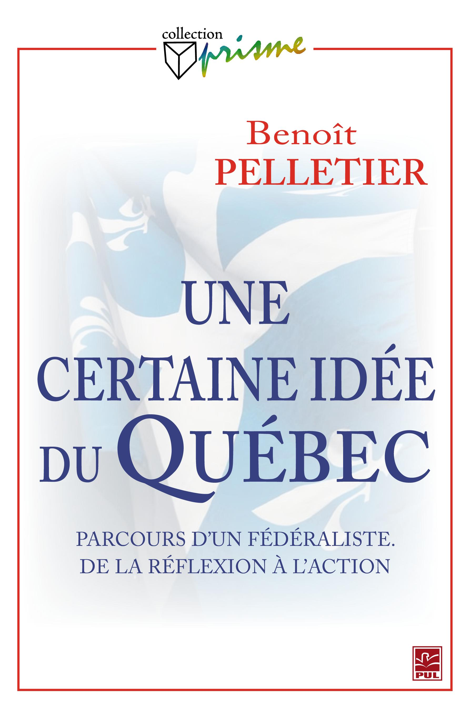 Couverture : Une certaine idée du Québec Benoît Pelletier