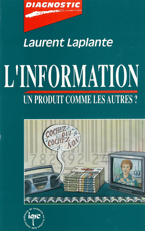 Couverture : L'information, un produit comme les autres ? Laplante Laurent