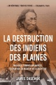 Couverture : La destruction des Indiens des plaines: maladies, famines... James Daschuk