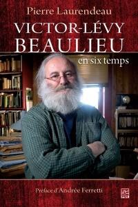 Victor-Lévy Beaulieu en 6 temps