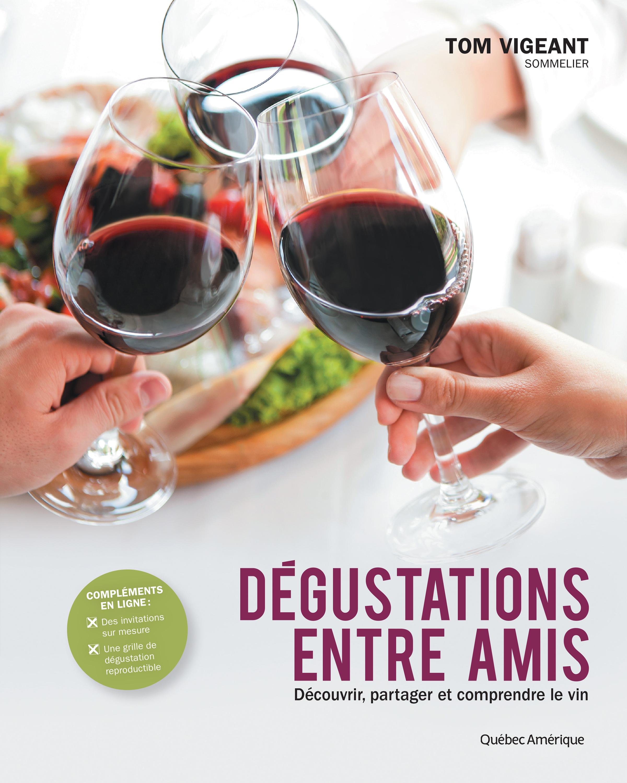 Couverture : Dégustation entre amis :découvrir, partager et comprendre le vin Tom Vigeant