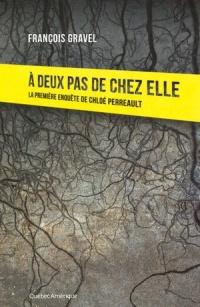 À deux pas de chez elle: la première enquête de Chloé Perreault