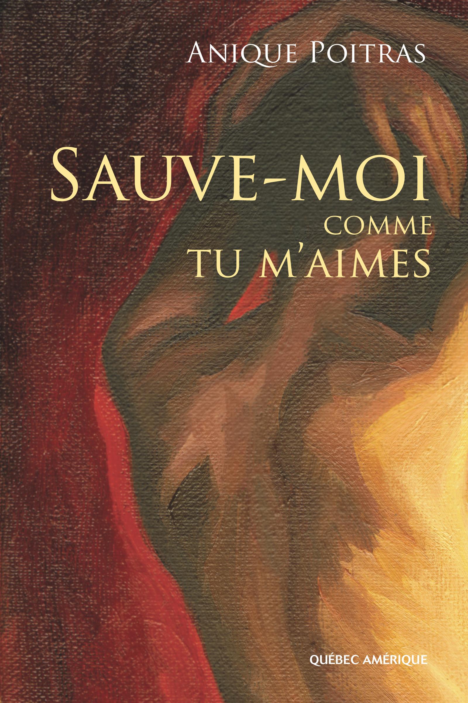 Couverture : Sauve-moi comme tu m'aimes (livre + CD) Anique Poitras