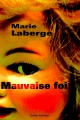 Couverture : Mauvaise foi Marie Laberge