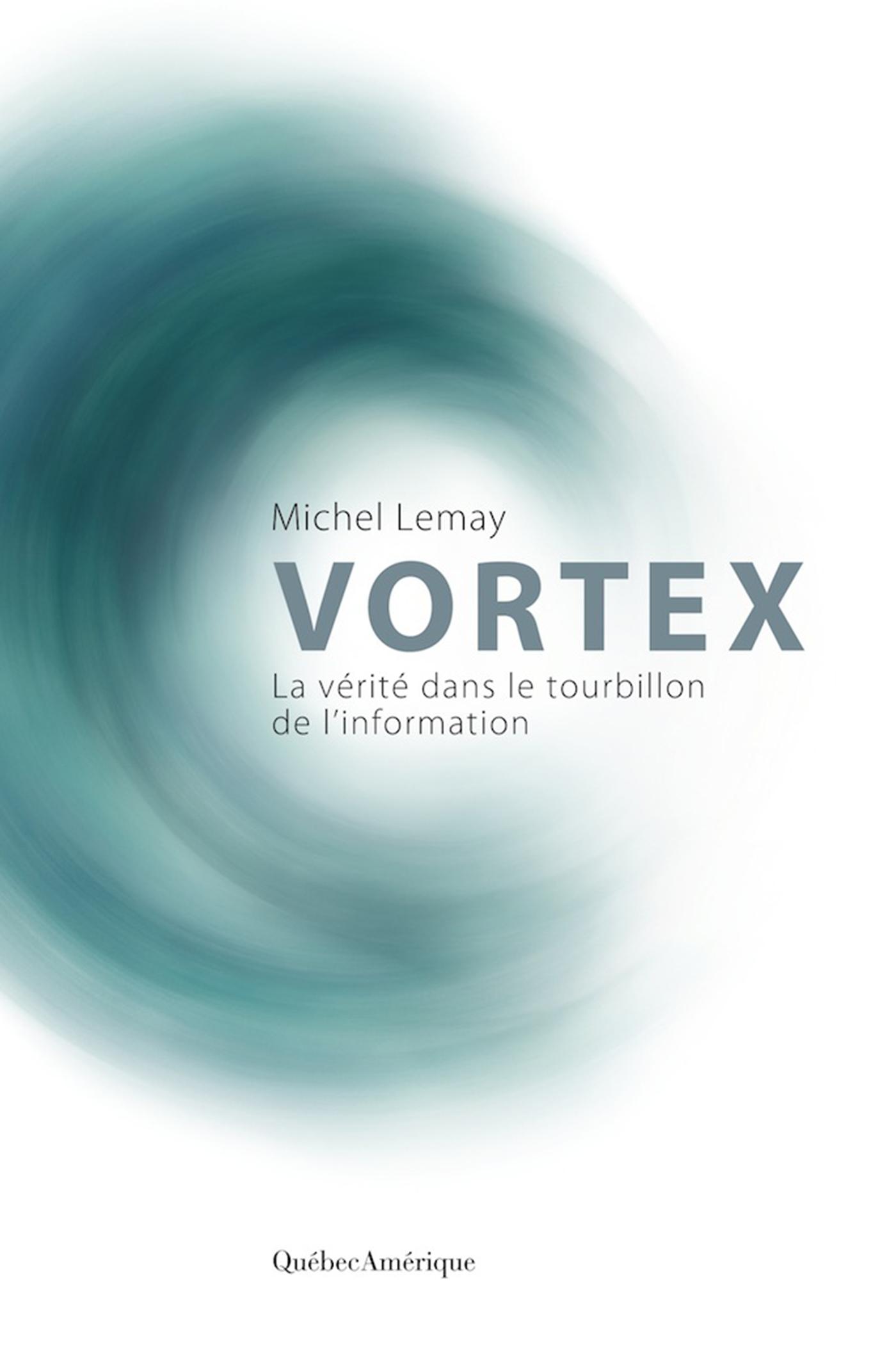 Couverture : Vortex: la vérité dans le tourbillon de l'information Michel Lemay