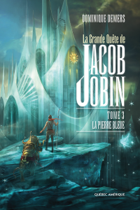 Grande quête de Jacob Jobin (La) T.3- La pierre bleue