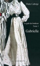 Couverture : Le goût du bonheur T.1 : Gabrielle Marie Laberge