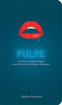 Pulpe : recueil de nouvelles érotiques